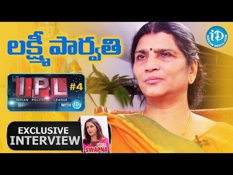 Lakshmi Parvathi Exclusive Interview || Indian Political League (IPL) with iDream #4 - #5