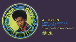 Al Green - What Am I Gonna Do With Myself (Official Audio)