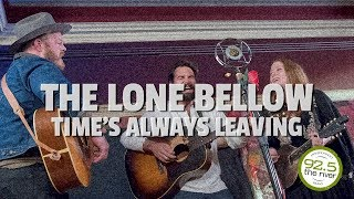 "The Lone Bellow performs ""Time's Always Leaving"""