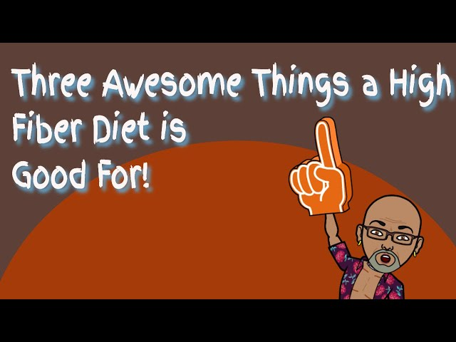 Three Awesome Things a High Fiber Diet is Good For!