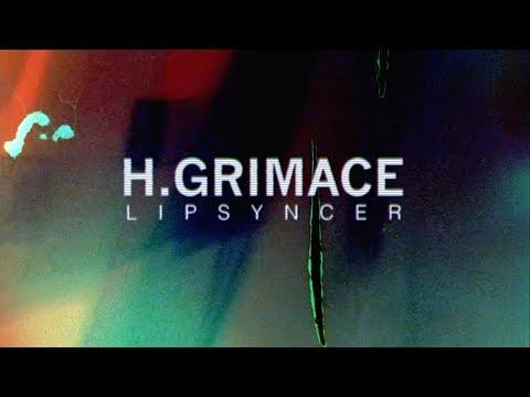 H Grimace - Lipsyncer (Official Video)