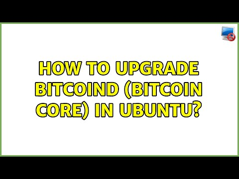 Ubuntu: How To Upgrade Bitcoind (Bitcoin Core) In Ubuntu? (2 Solutions!!)