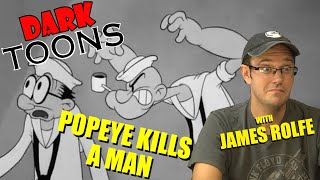 Popeye Kills a Man - Dark Toons (with James Rolfe)