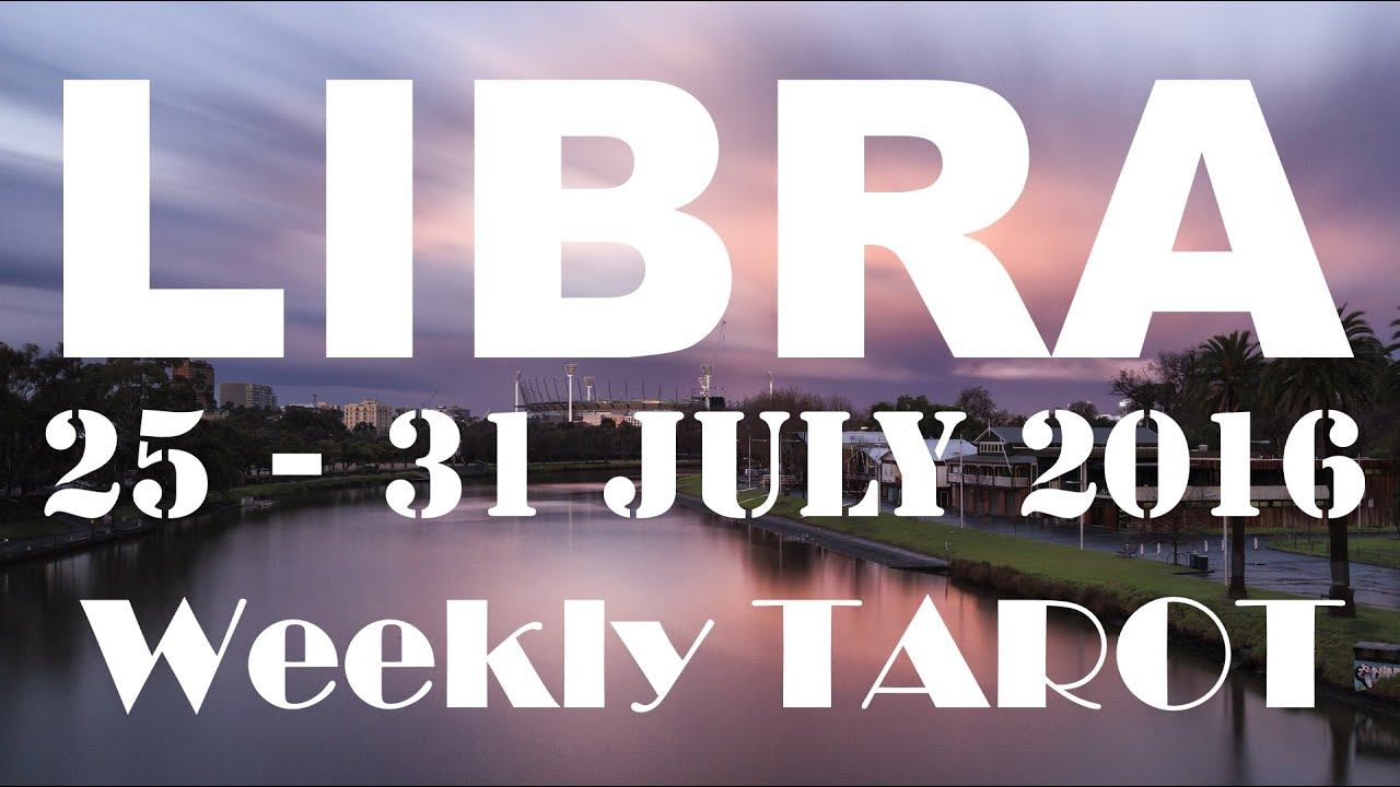 Libra Weekly Libra Weekly Tarot Reading 25th 31st July 2016 By