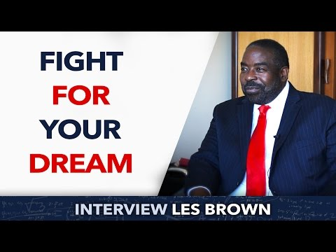 Fight for your dream - Les Brown