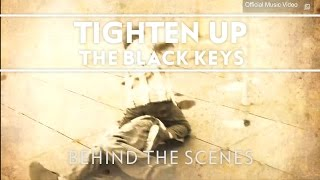 The Black Keys - Tighten Up [Behind The Scenes]