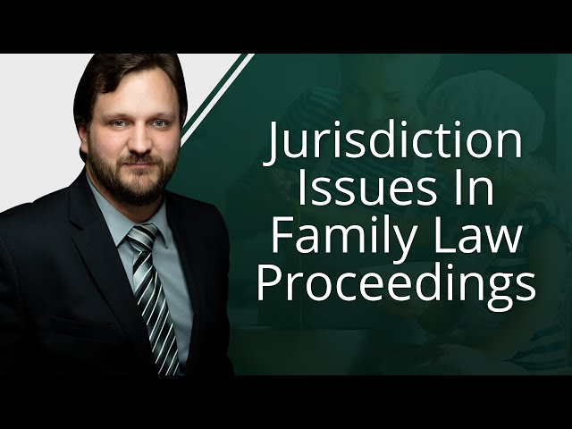 Jurisdiction Issues in Family Law Proceedings