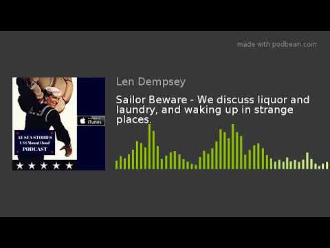 Sailor Beware - We discuss liquor and laundry, and waking up in strange places.