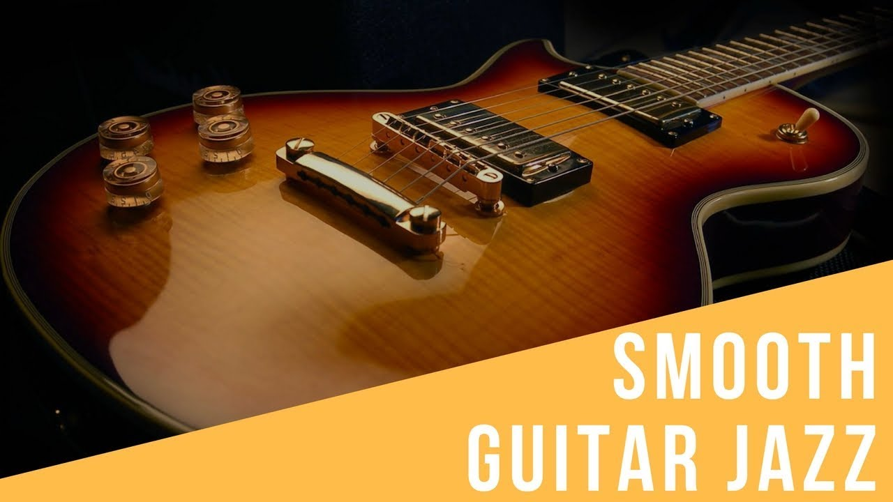 Smooth Jazz Guitar And Jazz Guitar Music Best 1 Hour Cool And