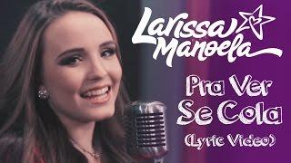 Larissa Manoela - Pra Ver Se Cola (Lyric Vídeo) thumbnail
