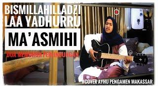 BISMILLAHILLADZI LAA YADHURRU MA'ASMIHI (DOA MEMOHON PERLINDUNGAN) -COVER- AYHU PENGAMEN MAKASSAR