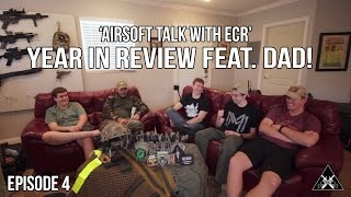 'Airsoft Talk with ECR' - Ep. 4 - Year in Review feat. Dad!