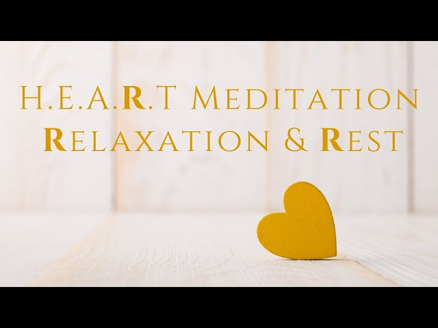 H.E.A.R.T. Meditation: Relaxation & Rest