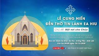 [Live] Lễ Cung Hiến Nhà Thờ Tin Lành EA HIU | MỘT NƠI CHO CHÚA | 09H00 | 10/12/2020