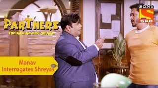 Your Favorite Character | Manav Interrogates Shreyas | Partners Double Ho Gayi Trouble
