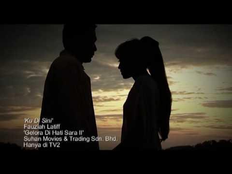 Fauziah Latiff - Ku Di Sini (Gelora Di Hati Sara 2 Soundtrack)