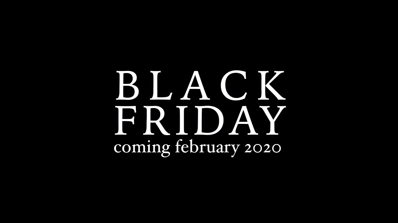 Black Friday Coming February 2020 Youtube