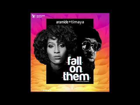 Fall on them – Aramide & Timaya(Prod. SizzlePRO)