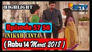 Inikah Cinta SCTV Episode 57 58 Rabu 14 Maret 2018