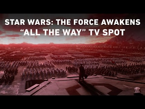 "star-wars:-the-force-awakens-""all-the-way""-tv-spot-(official)"