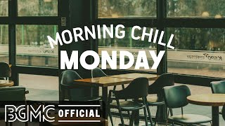 MONDAY MORNING CHILL JAZZ: Smooth Jazz Lounge Music - Coffee Shop Music Ambience for Chill