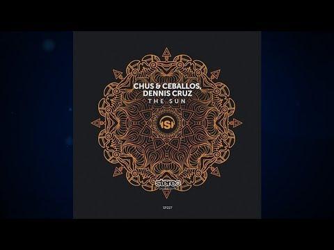 Chus & Ceballos, Dennis Cruz - The Sun (Vocal Mix) [Stereo Productions]
