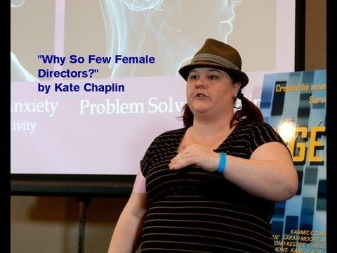 """Why so few Female Directors?"" Kate Chaplin Seminar River Bend Film Festival Presentation 04-06-13"