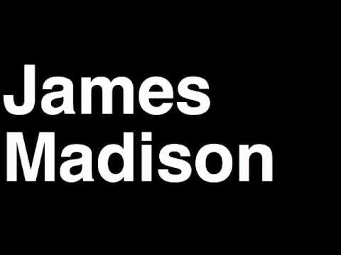 How to Pronounce James Madison President United States America US Speech Interview Quotes