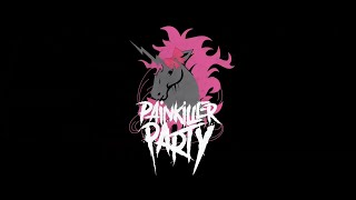 PAINKILLER PARTY   We're so fucking true