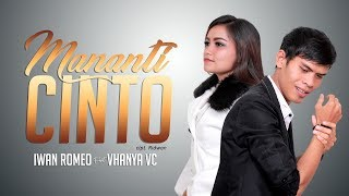Iwan Romeo - MANANTI CINTO ft Vhanya VC ( Lagu Minang Terbaru 2019 ) MP3