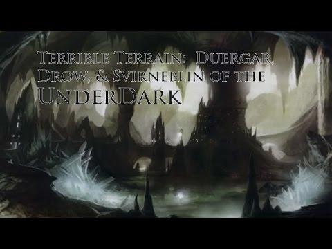 The Underdark Drow, Duergar, and Svirneblin Oh My  Terrible Terrain
