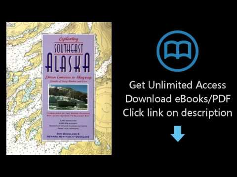 Download Exploring the Southeast Alaska: Dixon Entrance to Skagway ; Details to Every Harbor and PDF