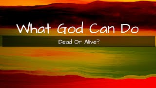 Dead Or Alive | What God Can Do | Made New Church