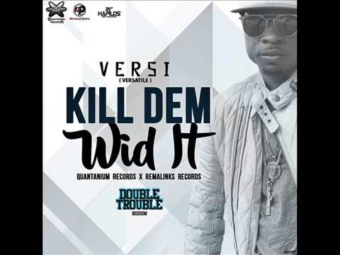 VERSI - KILL DEM WID IT (Official Audio) | DOUBLE TROUBLE RIDDIM | 21st Hapilos 2017