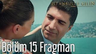 Istanbullu Gelin 15.Bölüm Frağmanı