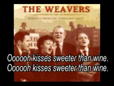 Kisses Sweeter than wine - The Weavers - (Lyrics)