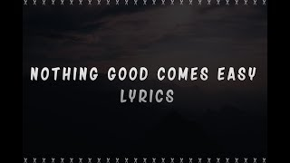 ollie nothing good comes easy ft kolton stewart lyrics