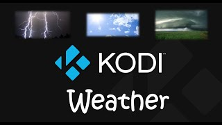 Kodi - Show Current and Forecasted Weather in Kodi