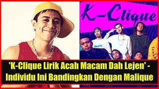 'K-Clique Lirik Acah Macam Dah Lejen' - Individu Ini Bandingkan K Clique dan Malique