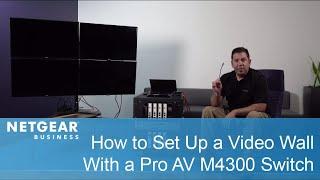 كيفية إعداد الجدار الفيديو مع برو AV M4300 التبديل | NETGEAR الأعمال