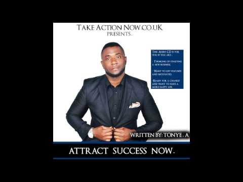 TakeActionNow.co.uk- Attract Success Now Audio Book by :Tonye.A