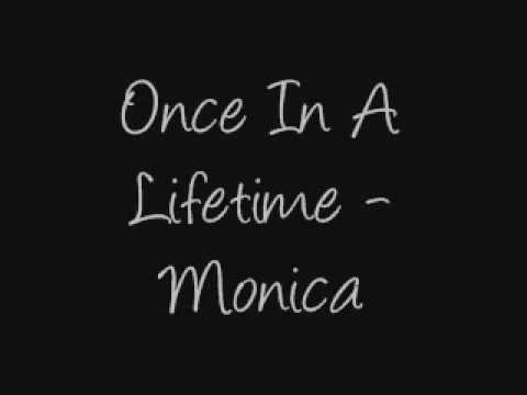 Once In A Lifetime - Monica
