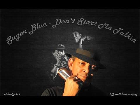 Sugar Blue - Don't Start Me Talkin'