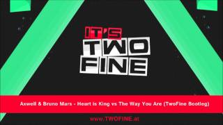 Axwell & Bruno Mars - Heart is King vs The Way You Are (TwoFine Bootleg)