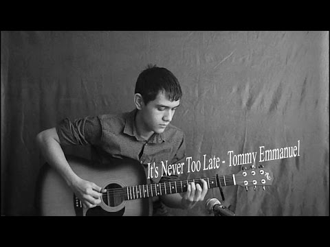 It's Never Too Late - Tommy Emmanuel | Cover By Artur Gainullin