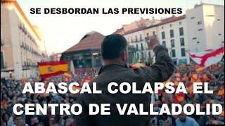 ABASCAL DESBORDA TODAS LAS PREVISIONES  EN VALLADOLID, DEMOSTRANDO QUE TIENE MUCHO MÁS RESPALDO REAL