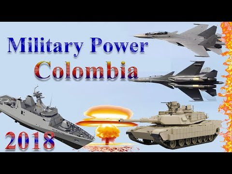 Colombia Military Power 2018 | How Powerful is Colombia?