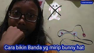 Cara Bikin Bunny Hat sendiri-Yunad Official