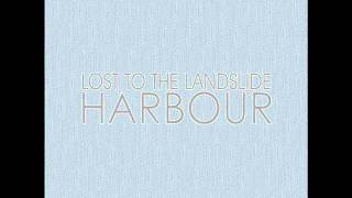 Lost to the Landslide- Harbour (new demo)