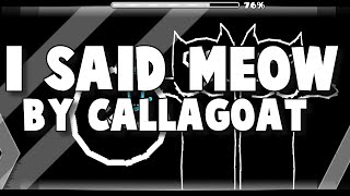 I Said Meow By CallAGoat! WHAT IS THIS? Geometry Dash 2.0